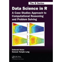 Data Science in R: A Case Studies Approach to Computational Reasoning and Problem Solving by Deborah Nolan, 9781482234817