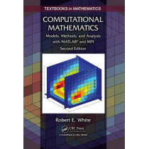 Computational Mathematics: Models, Methods, and Analysis with MATLAB (R) and MPI, Second Edition by Robert E. White, 9781482235159