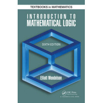 Introduction to Mathematical Logic by Elliott Mendelson, 9781482237726