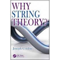 Why String Theory? by Joseph Conlon, 9781482242478
