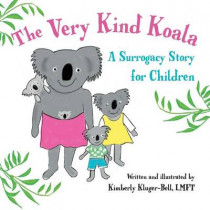 The Very Kind Koala: A Surrogacy Story for Children by Kimberly Kluger-Bell, 9781482621525