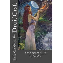 DruidCraft: The Magic of Wicca & Druidry by Vivianne Crowley, 9781482769265