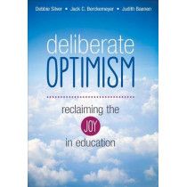 Deliberate Optimism: Reclaiming the Joy in Education by Debbie Thompson Silver, 9781483307831