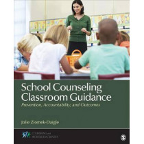 School Counseling Classroom Guidance: Prevention, Accountability, and Outcomes by Jolie Ziomek-Daigle, 9781483316482