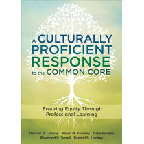 A Culturally Proficient Response to the Common Core: Ensuring Equity Through Professional Learning by Delores B. Lindsey, 9781483319100