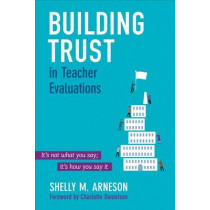 Building Trust in Teacher Evaluations: It's not what you say; it's how you say it by Mary Shelly Arneson, 9781483319773