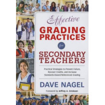 Effective Grading Practices for Secondary Teachers: Practical Strategies to Prevent Failure, Recover Credits, and Increase Standards-Based/Referenced Grading by David T. Nagel, 9781483319896