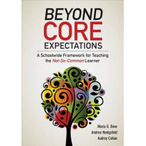 Beyond Core Expectations: A Schoolwide Framework for Serving the Not-So-Common Learner by Maria G. Dove, 9781483331928