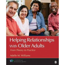 Helping Relationships With Older Adults: From Theory to Practice by Adelle M. Williams, 9781483344584