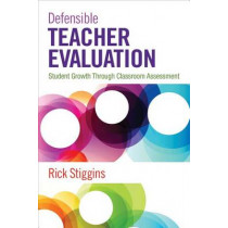 Defensible Teacher Evaluation: Student Growth Through Classroom Assessment by Richard J. Stiggins, 9781483344690
