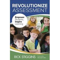 Revolutionize Assessment: Empower Students, Inspire Learning by Richard J. Stiggins, 9781483359359