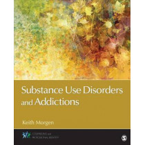Substance Use Disorders and Addictions by Keith J. Morgen, 9781483370569