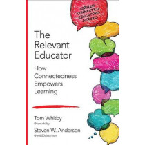 The Relevant Educator: How Connectedness Empowers Learning by Tom Whitby, 9781483371719