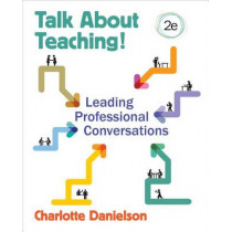Talk About Teaching!: Leading Professional Conversations by Charlotte F. Danielson, 9781483373799