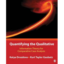 Quantifying the Qualitative: Information Theory for Comparative Case Analysis by Ekaterina Drozdova, 9781483392479