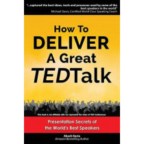 How to Deliver a Great TED Talk: Presentation Secrets of the World's Best Speakers by Akash Karia, 9781484021859