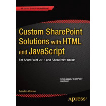 Custom SharePoint Solutions with HTML and JavaScript: For SharePoint On-Premises and SharePoint Online by Brandon Atkinson, 9781484205457