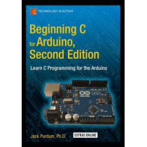 Beginning C for Arduino, Second Edition: Learn C Programming for the Arduino by Jack  J. Purdum, 9781484209417