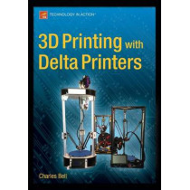 3D Printing with Delta Printers by Charles Bell, 9781484211748