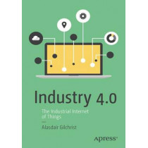 Industry 4.0: The Industrial Internet of Things by Alasdair Gilchrist, 9781484220467