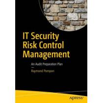 IT Security Risk Control Management: An Audit Preparation Plan by Raymond Pompon, 9781484221396