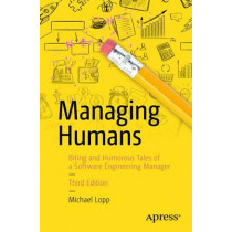 Managing Humans: Biting and Humorous Tales of a Software Engineering Manager by Michael Lopp, 9781484221570