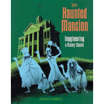 The Haunted Mansion: Imagineering a Disney Classic by Jason Surrell, 9781484722299