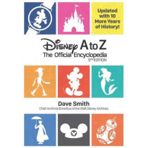 Disney A To Z (fifth Edition): The Official Encyclopedia by Dave Smith, 9781484737835