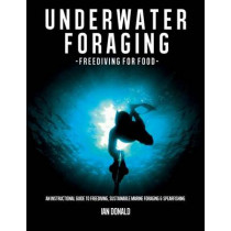 Underwater foraging - Freediving for food: An instructional guide to freediving, sustainable marine foraging and spearfishing by Ian Donald, 9781484904596