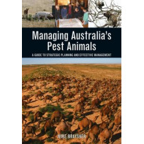 Managing Australia's Pest Animals: A Guide to Strategic Planning and Effective Management by Mike Braysher, 9781486304431