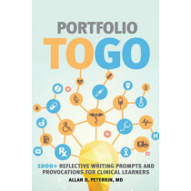 Portfolio to Go: 1000+ Reflective Writing Prompts and Provocations for Clinical Learners by Allan D. Peterkin, 9781487520113