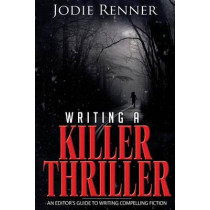 Writing a Killer Thriller: - An Editor's Guide to Writing Compelling Fiction by Jodie Renner, 9781490389943
