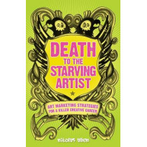 Death To The Starving Artist: Art Marketing Strategies for a Killer Creative Career by Nikolas Allen, 9781490468563