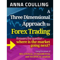 A Three Dimensional Approach to Forex Trading by Anna Coulling, 9781491248775