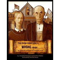 You Know Something is Wrong When.....: An American Affidavit of Probable Cause by Anna Maria Riezinger, 9781491279182