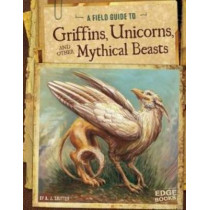 Field Guide To: Griffins, Unicorns, and other Mythical Beasts by A.J. Sautter, 9781491406946