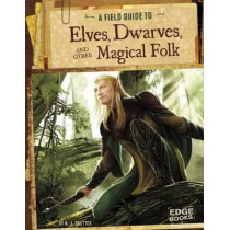 Field Guide To: Elves, Dwarves, and other Magical Folk by A.J. Sautter, 9781491406960