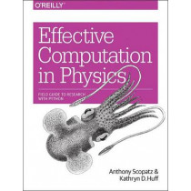 Effective Computation in Physics by Anthony Scopatz, 9781491901533
