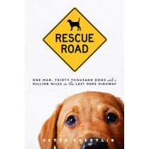 Rescue Road: One Man, Thirty Thousand Dogs, and a Million Miles on the Last Hope Highway by Peter Zheutlin, 9781492614074