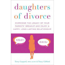 Daughters of Divorce: Overcome the Legacy of Your Parents' Breakup and Enjoy A Happy, Long-Lasting Relationship by Terry Gaspard, 9781492620655