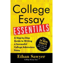 College Essay Essentials: A Step-By-Step Guide to Writing a Successful College Admission Essay by Ethan Sawyer, 9781492635123