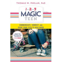 1-2-3 Magic Teen: Communicate, Connect, and Guide Your Teen to Adulthood by Thomas Phelan, 9781492637899
