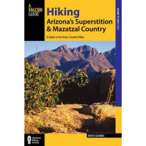 Hiking Arizona's Superstition and Mazatzal Country: A Guide to the Areas' Greatest Hikes by Bruce Grubbs, 9781493001453