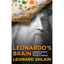 Leonardo's Brain: Understanding Da Vinci's Creative Genius by Leonard Shlain, 9781493009398