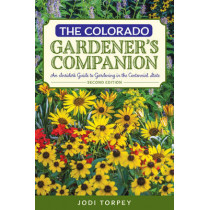The Colorado Gardener's Companion: An Insider's Guide to Gardening in the Centennial State by Jodi Torpey, 9781493010707