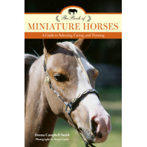The Book of Miniature Horses: A Guide to Selecting, Caring, and Training by Donna Campbell Smith, 9781493017690
