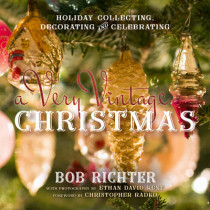 A Very Vintage Christmas: Holiday Collecting, Decorating and Celebrating by Bob Richter, 9781493022144