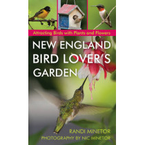 New England Bird Lover's Garden: Attracting Birds with Plants and Flowers by Randi Minetor, 9781493022342