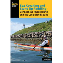 Sea Kayaking and Stand Up Paddling Connecticut, Rhode Island, and the Long Island Sound by David Fasulo, 9781493024452