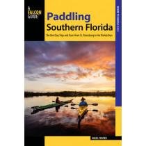 Paddling Southern Florida: A Guide to the Area's Greatest Paddling Adventures by Nigel Foster, 9781493025664
